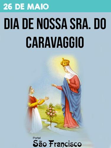 26 de Maio - Dia de Nossa Senhora do Caravaggio